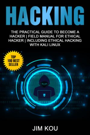 Book cover Hacking: The Practical Guide to Become a Hacker | Field Manual for Ethical Hacker | Including Ethical Hacking with Kali Linux