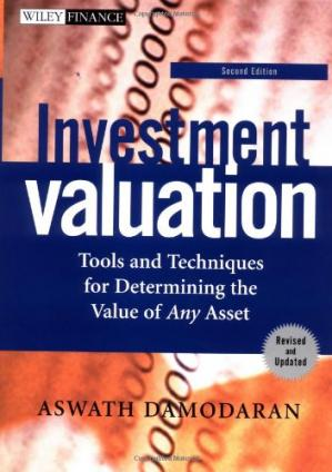 Book cover Investment Valuation: Tools and Techniques for Determining the Value of Any Asset,