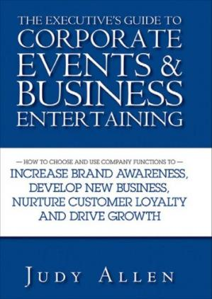 Book cover The Executive's Guide to Corporate Events and Business Entertaining: How to Choose and Use Corporate Functions to Increase Brand Awareness, Develop New Business, Nurture Customer Loyalty and Drive Growth