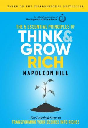 Portada del libro The 5 Essential Principles of Think and Grow Rich: The Practical Steps to Transforming Your Desires Into Riches
