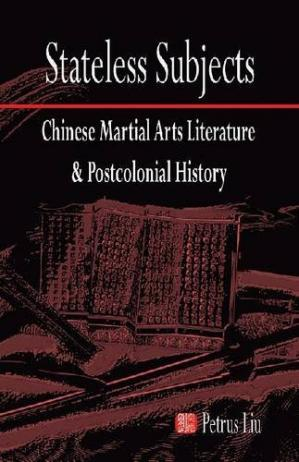 Book cover Stateless Subjects: Chinese Martial Arts Literature and Postcolonial History