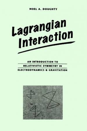 A capa do livro Lagrangian Interaction: An Introduction To Relativistic Symmetry In Electrodynamics And Gravitation