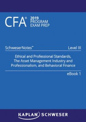Book cover CFA 2019 Schweser - Level 3 SchweserNotes Book 1: ETHICAL AND PROFESSIONAL STANDARDS, THE ASSET MANAGEMENT INDUSTRY AND PROFESSIONALISM, AND BEHAVIORAL FINANCE