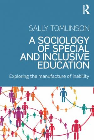 Book cover A Sociology of Special and Inclusive Education: Exploring the manufacture of inability