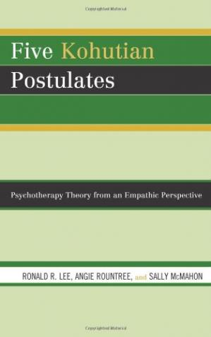 Book cover Five Kohutian Postulates: Psychotherapy Theory from an Empathic Perspective