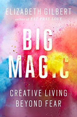 Book cover Big Magic: Creative Living Beyond Fear