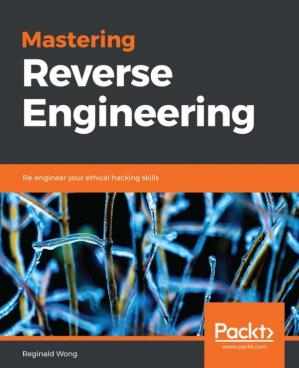 Book cover Mastering Reverse Engineering: Re-engineer your ethical hacking skills