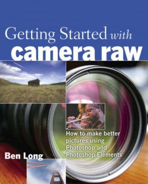 पुस्तक कवर Getting Started with Camera Raw: How to make better pictures using Photoshop and Photoshop Elements