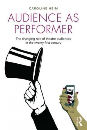 Sampul buku Audience as Performer: The changing role of theatre audiences in the twenty-first century