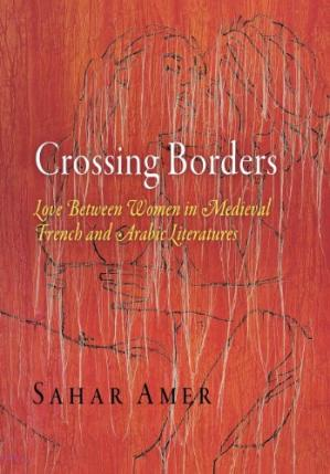 Couverture du livre Crossing Borders: Love Between Women in Medieval French and Arabic Literatures