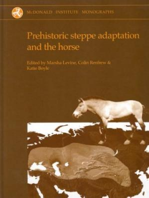 Book cover Prehistoric Steppe Adaptation and the Horse (McDonald Institute Monographs)