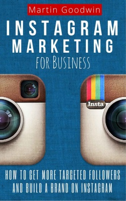 Обкладинка книги Instagram Marketing For Business: How To Get More Targeted Followers And Build A Brand On Instagram