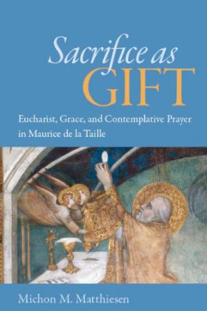 غلاف الكتاب Sacrifice as Gift: Eucharist, Grace, and Contemplative Prayer in Maurice de la Taille