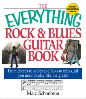 Okładka książki The Everything Rock & Blues Guitar Book: From Chords to Scales and Licks to Tricks, All You Need to Play Like the Greats