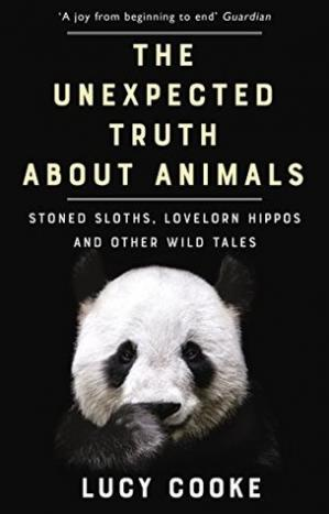 Book cover The Unexpected Truth about Animals: Stoned Sloths, Lovelorn Hippos, and Other Wild Tales