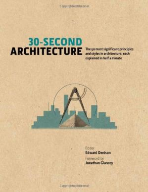 Book cover 30-Second Architecture: The 50 Most Signicant Principles and Styles in Architecture, Each Explained in Half a Minute