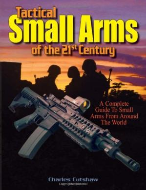Book cover Tactical Small Arms Of The 21st Century: A Complete Guide to Small Arms From Around the World