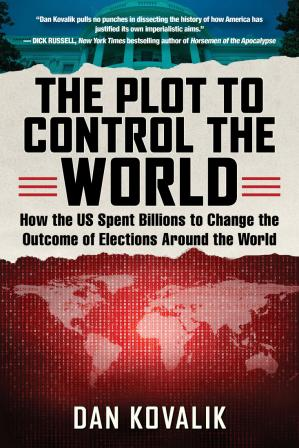 Book cover The Plot to Control the World: How the US Spent Billions to Change the Outcome of Elections Around the World