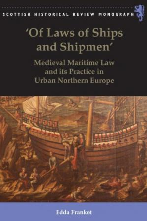 """Book cover """"Of Laws of Ships and Shipmen"""": Medieval Maritime Law and its Practice in Urban Northern Europe"""