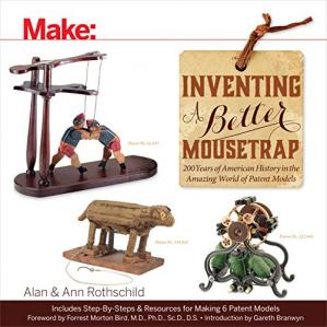 Book cover Inventing a Better Mousetrap: 200 Years of American History in the Amazing World of Patent Models