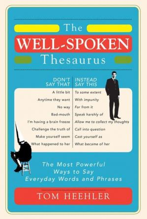Обкладинка книги The Well-Spoken Thesaurus: The Most Powerful Ways to Say Everyday Words and Phrases