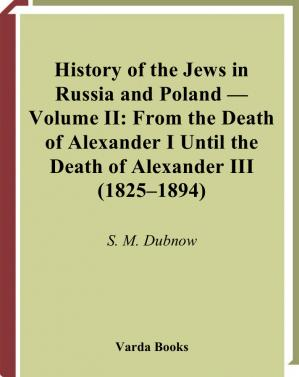 Book cover History of the Jews in Russia and Poland : Volume II From the Death of Alexander I Until the Death of Alexander III (1825-1894) / : From the Earliest Times Until the Present Day