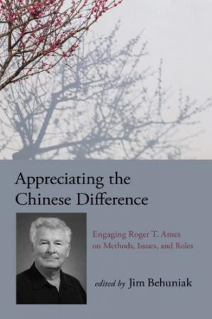Copertina Appreciating the Chinese Difference: Engaging Roger T. Ames on Methods, Issues, and Roles