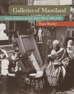 Bìa sách Galleries of Maoriland: Artists, Collectors and the Maori World, 1880–1910