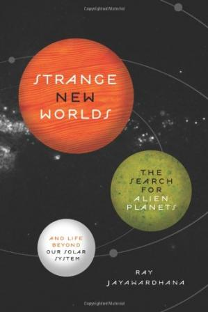 Book cover Strange New Worlds: The Search for Alien Planets and Life Beyond Our Solar System