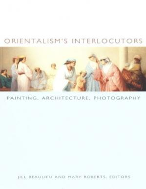 Обложка книги Orientalism′s Interlocutors: Painting, Architecture, Photography