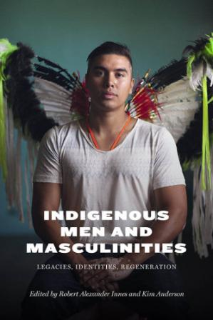 Book cover Indigenous men and masculinities: legacies, identities, regeneration