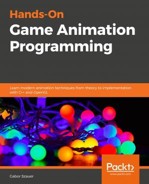 Book cover Hands-On C++ Game Animation Programming: Learn modern animation techniques from theory to implementation with C++ and OpenGL
