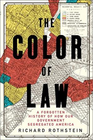 Book cover The Color of Law: A Forgotten History of How Our Government Segregated America