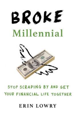 Book cover Broke Millennial: Stop Scraping by and Get Your Financial Life Together