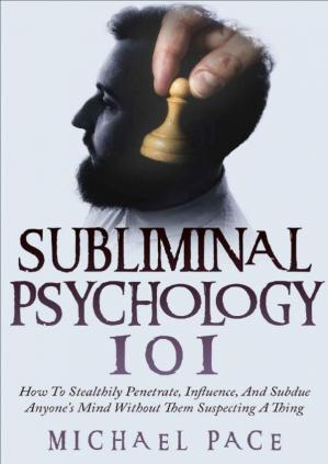 Okładka książki Subliminal Psychology 101: How to Stealthily Penetrate, Influence, and Subdue Anyone's Mind Without Them Suspecting a Thing