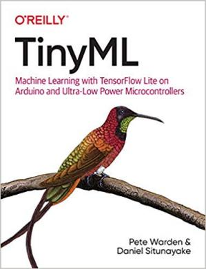 Book cover TinyML: Machine Learning With TensorFlow on Arduino, and Ultra-Low Power Micro-Controllers