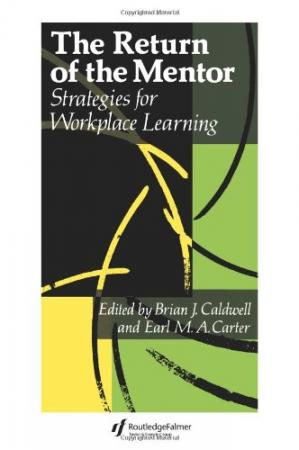 Book cover The Return Of The Mentor: Strategies For Workplace Learning (Education Policy Perspectives)