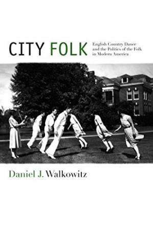 Book cover City Folk: English Country Dance and the Politics of the Folk in Modern America