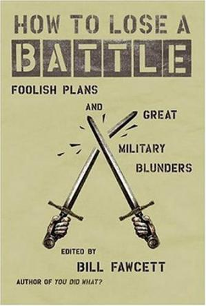 Обложка книги How to Lose a Battle: Foolish Plans and Great Military Blunders
