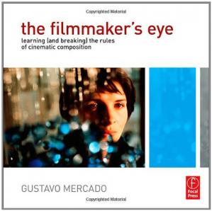 Book cover The Filmmaker's Eye: Learning (and Breaking) the Rules of Cinematic Composition
