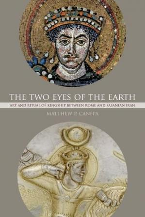 Book cover The Two Eyes of the Earth: Art and Ritual of Kingship between Rome and Sasanian Iran (Transformation of the Classical Heritage)