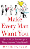 Book cover Make Every Man Want You: How to Be So Irresistible You'll Barely Keep from Dating Yourself!