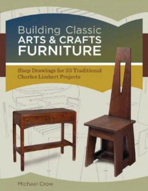 Book cover Building Classic Arts & Crafts Furniture: Shop Drawings for 33 Traditional Charles Limbert Projects