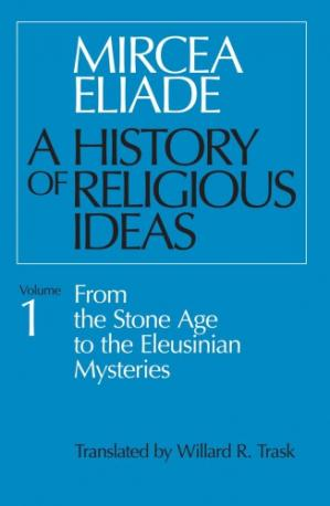 Book cover A History of Religious Ideas:  From the Stone Age to the Eleusinian Mysteries