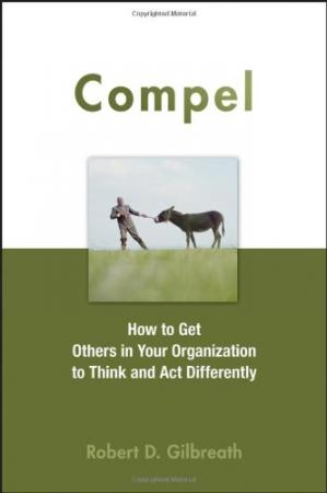 Copertina Compel: How to Get Others in Your Organization to Think and Act Differently