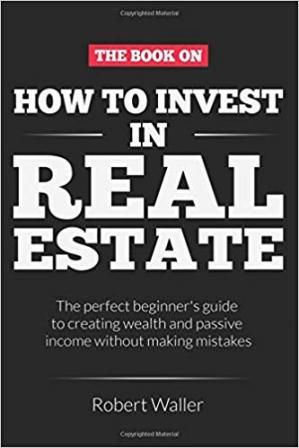 Copertina How to Invest In Real Estate: The perfect beginner's guide to creating wealth and passive income without making mistakes