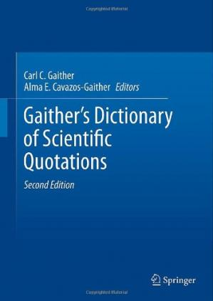 Sampul buku Gaither's dictionary of scientific quotations : a collection of approximately 27,000 quotations pertaining to archaeology, architecture, astronomy, biology, botany, chemistry, cosmology, Darwinism, engineering, geology, mathematics, medicine, nature, nurs