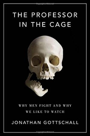 Обложка книги The Professor in the Cage: Why Men Fight and Why We Like to Watch