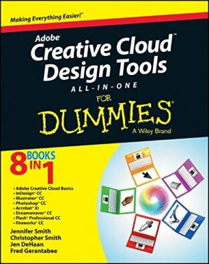 Book cover Adobe creative cloud design tools all-in-one for dummies : [making everything easier ; 8 books in 1 ; Adobe creative cloud basics, InDesign CC, Illustrator CC, Photoshop CC, Acrobat XI, Dreamweaver CC, Flash Professional CC, Fireworks CC]