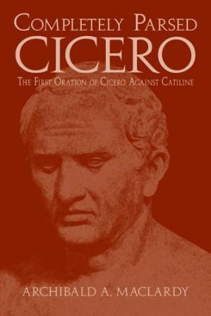 Portada del libro Completely Parsed Cicero: The First Oration of Cicero against Catiline